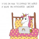 7 Tips on how to change the world if you're an introverted unicorn
