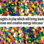 These 7 insights in play will bring back the passion & creative energy into your life